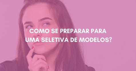 PROFISSAO  MODELO COMERCIAL 2 - COMO SE PREPARAR PARA UMA SELETIVA DE MODELOS?